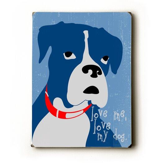 Artehouse LLC Love Me Love My Dog Graphic Art Plaque