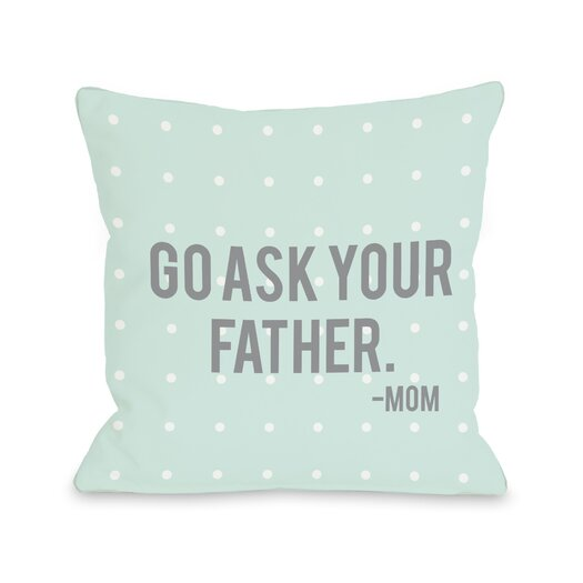 One Bella Casa Go Ask Your Father Throw Pillow