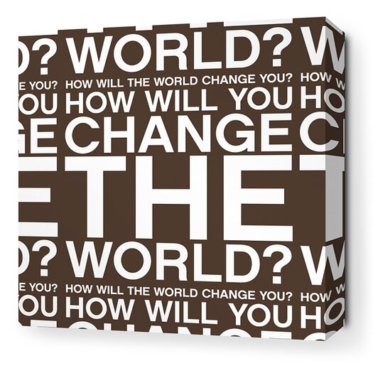 Stretched Change the World Textual Art on Wrapped Canvas in Chocolate