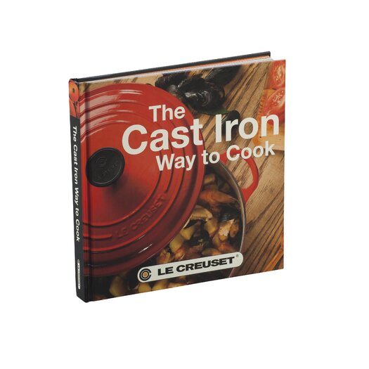 Le Creuset The Cast Iron Way to Cook Cookbook