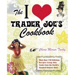 The I Love Trader Joe's Cookbook