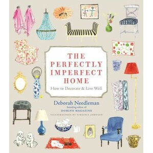 The Perfectly Imperfect Home: How To Decorate And Live Well, Deborah Needleman