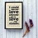 Bookishly I Love My Sisters from Little Women by Louisa May Alcott Frame Typography