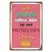 Cuadros Lifestyle Ich schmeiß alles hin und werd Prinzessin Typography Plaque