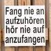 Factory4Home Schild-Set BD-Fang nie an auf zu hören, Typographische Kunst in Weiß