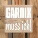 Factory4Home Schild-Set BD-Garnix muss Ich, Typographische Kunst