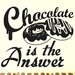 Cut It Out Wall Stickers Chocolate Is the Answer Wall Sticker