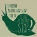 Cut It Out Wall Stickers It Doesn't Matter How Slow You Go Wall Sticker