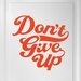 Cut It Out Wall Stickers Don't Give up Door Room Wall Sticker
