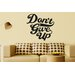 Cut It Out Wall Stickers Dont Give Up Wall Sticker