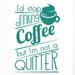 Cut It Out Wall Stickers I'd Stop Drinking Coffee But I'm Not a Quitter Wall Sticker