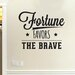 Cut It Out Wall Stickers Fortune Favours The Brave Wall Sticker