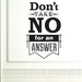 Cut It Out Wall Stickers Dont Take No For An Answer Wall Sticker