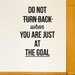 Cut It Out Wall Stickers Do Not Turn Back When Your At Goal Wall Sticker