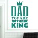 Cut It Out Wall Stickers Dad You Are The King Wall Sticker