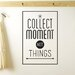 Cut It Out Wall Stickers Collect Moments Not Things Wall Sticker