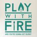 Cut It Out Wall Stickers Play With Fire And You're Gonna Get Burned Wall Sticker