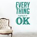 Cut It Out Wall Stickers Every Thing Is Going To Be Ok Wall Sticker