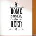 Cut It Out Wall Stickers Home Is Where The Beer Is Wall Sticker