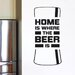 Cut It Out Wall Stickers Home Is Where The Beer Is Beer Bottle Wall Sticker