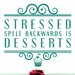 Cut It Out Wall Stickers Stressed Spelt Backwards Is Desserts Wall Sticker