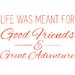 Cut It Out Wall Stickers Life Was Meant for Good Friends and Great Adventure Wall Sticker