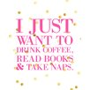 Stupell Industries lulusimonSTUDIO I Just Want To Drink Coffee, Read Books, and Take Naps Inspirational Typography Wall Plaque