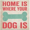 Stupell Industries Home is Where Your Dog Is Big Bone Typography Graphic Art Plaque