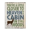 Stupell Industries 'Closer to Heaven in a Cabin' by Stephanie Workman Marrot Textual Art Plaque