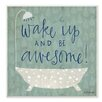 "Stupell Industries ""Wake Up Be Awesome"" Tub Bath by Katie Doucette Graphic Art Plaque"