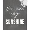 Secretly Designed You are My Sunshine Textual Art Paper Print