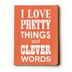 Artehouse LLC I Love Pretty Things by Amanada Catherine Textual Art Plaque