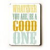 Artehouse LLC 'Be A Good One' Wood Sign