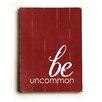 Artehouse LLC Be Uncommon by Cheryl Overton Textual Art Plaque