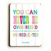 Artehouse LLC Never Be Overdressed Wood Sign