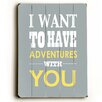 Artehouse LLC I Want To Have Adventures With You by Amanada Catherine Textual Art Plaque