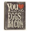 Artehouse LLC You Are the Eggs To My Bacon Wall Décor