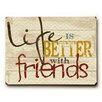 Artehouse LLC Life Is Better With Friends Wall Décor