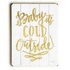 Artehouse LLC Baby It's Cold Outside Gold Wooden Textual Art Plaque