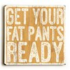 Artehouse LLC Get Your Fat Pants Ready Wooden Wall Décor