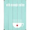 Artehouse LLC With Enough Coffee by Cheryl Overton Textual Art Plaque