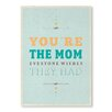 Americanflat Maria Hernandez You're The Mom Textual Art