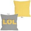 One Bella Casa I,You Make Me LOL Throw Pillow