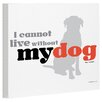 One Bella Casa Doggy Decor Can Not Live Without My Dog Graphic Art on Wrapped Canvas