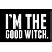 Artistic Reflections Just Sayin 'I'm the Good Witch' by Tonya Textual Art
