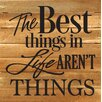 Artistic Reflections The Best Things in Life Aren't Things Textual Art Plaque