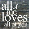 Artistic Reflections All of Me Loves All of You Textual Art Plaque
