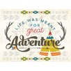 Oopsy Daisy 'Life Was Meant for Great Adventures' Graphic Art on Canvas