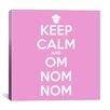 iCanvas Kitchen Keep Calm and Om Nom Nom II Canvas Art