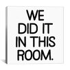 iCanvas Modern Art We Did It In this Room Graphic Art on Canvas
